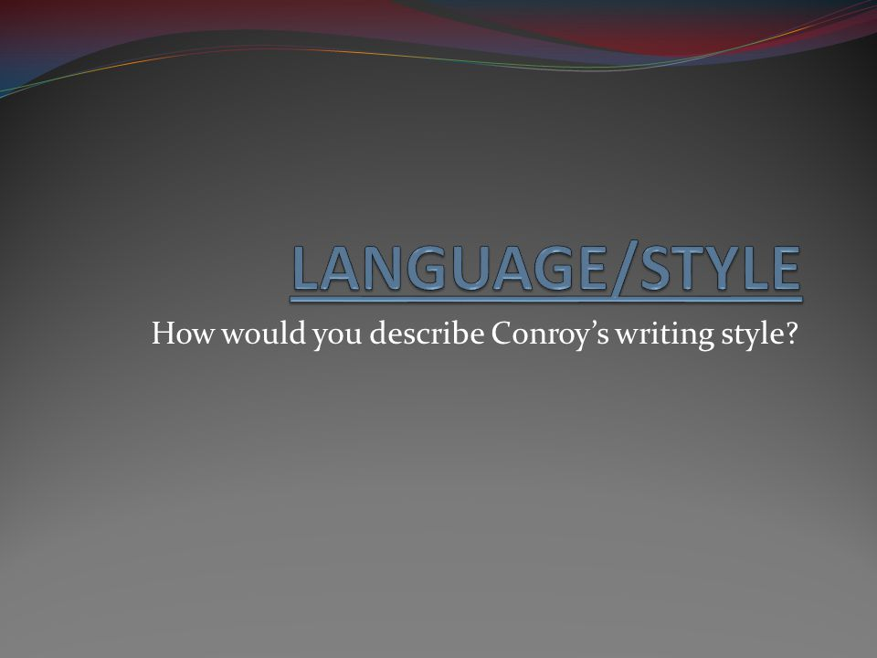 How would you describe Conroy's writing style?