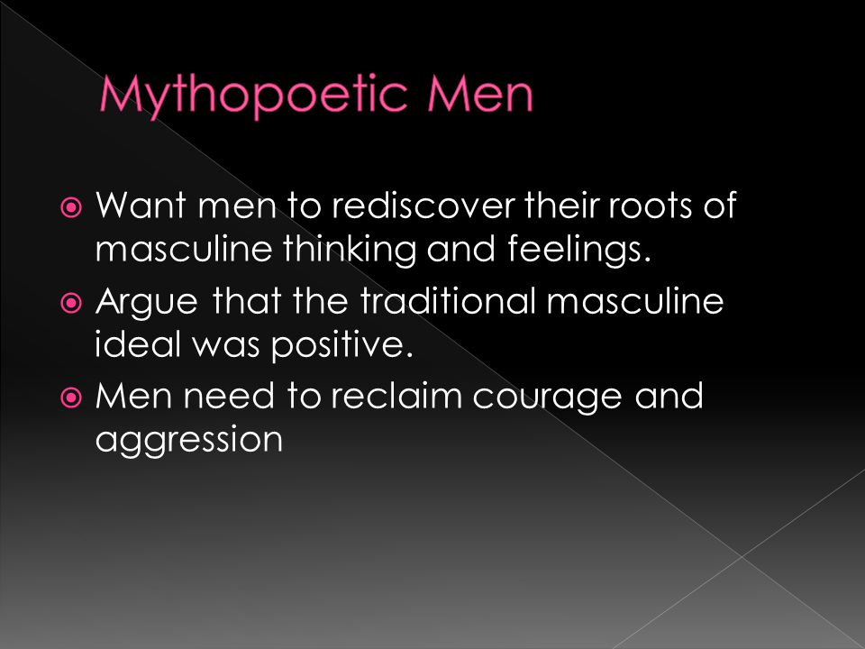  Want men to rediscover their roots of masculine thinking and feelings.