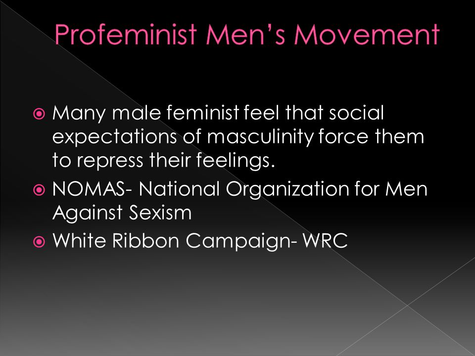 Many male feminist feel that social expectations of masculinity force them to repress their feelings.