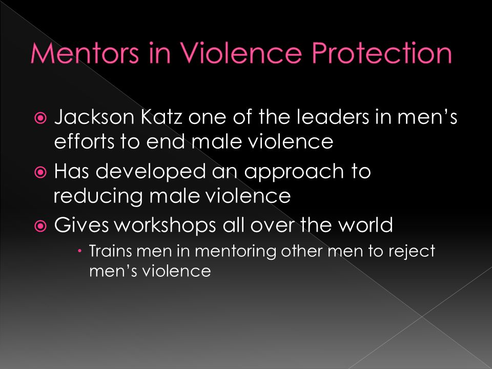  Educates men about socialization that links masculinity to aggression and violence  Motivates men to reject violence in themselves and other men