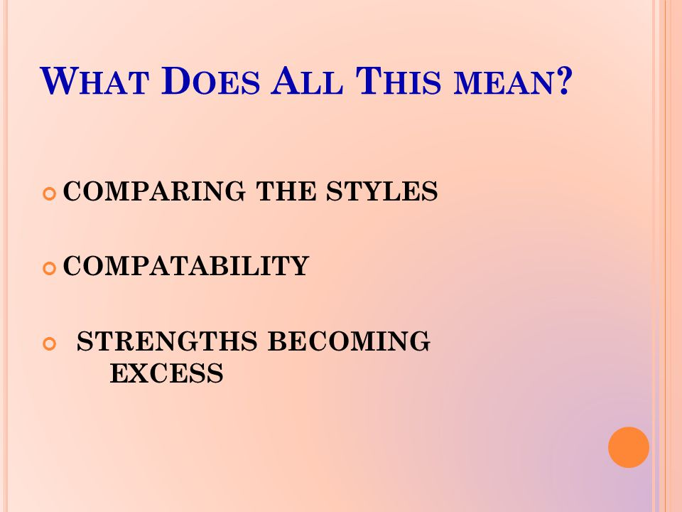 W HAT D OES A LL T HIS MEAN ? COMPARING THE STYLES COMPATABILITY STRENGTHS BECOMING EXCESS