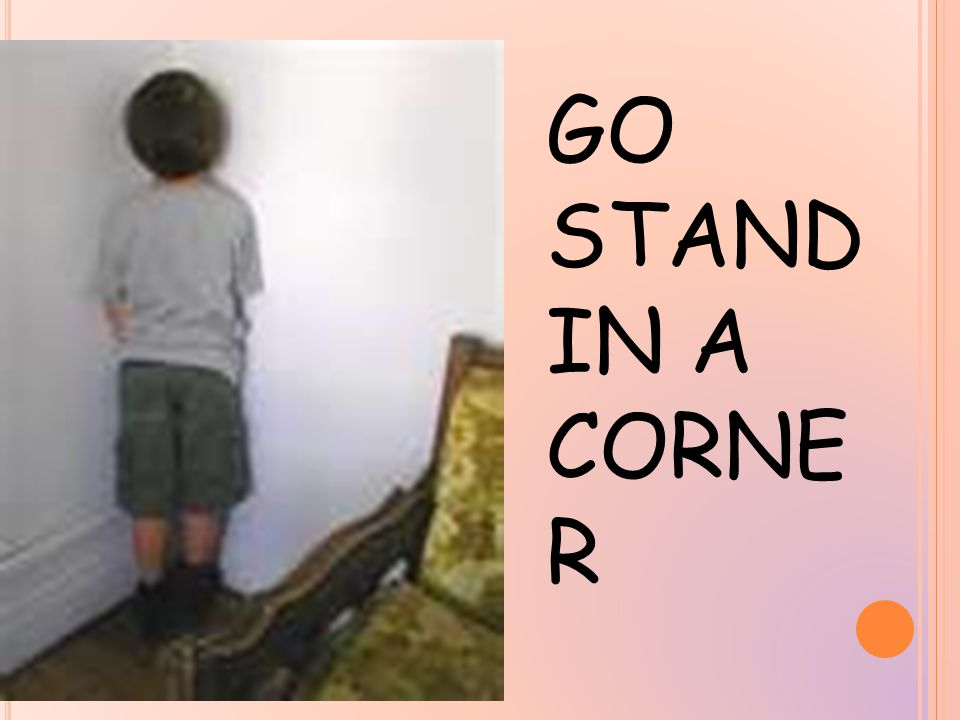 GO STAND IN A CORNE R