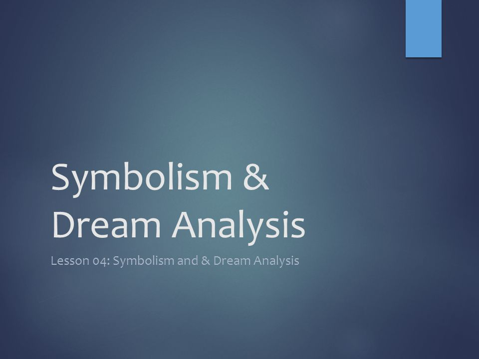 Symbolism & Dream Analysis Lesson 04: Symbolism and & Dream Analysis