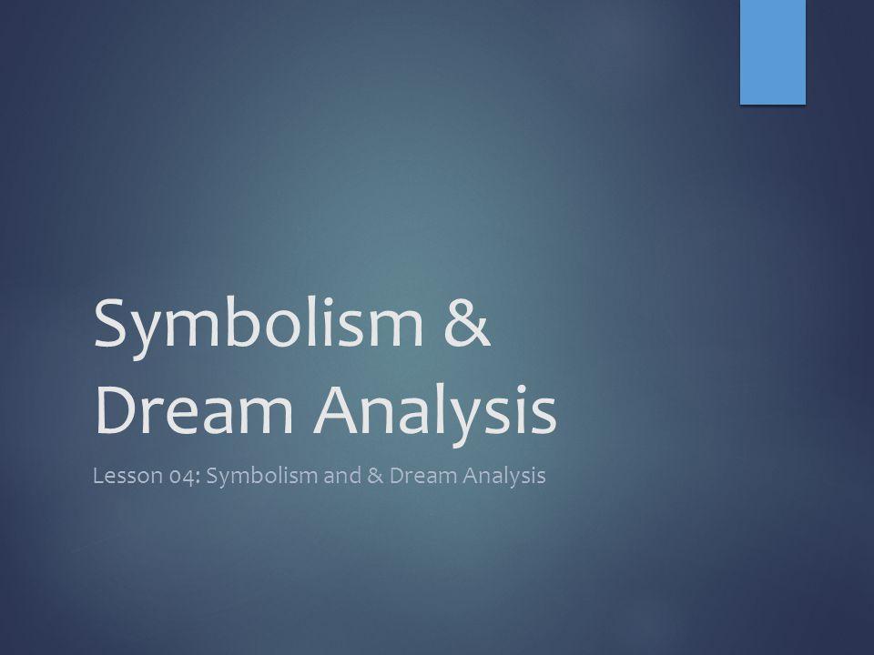 Symbolism & Dream Analysis Lesson 04: Symbolism and & Dream Analysis
