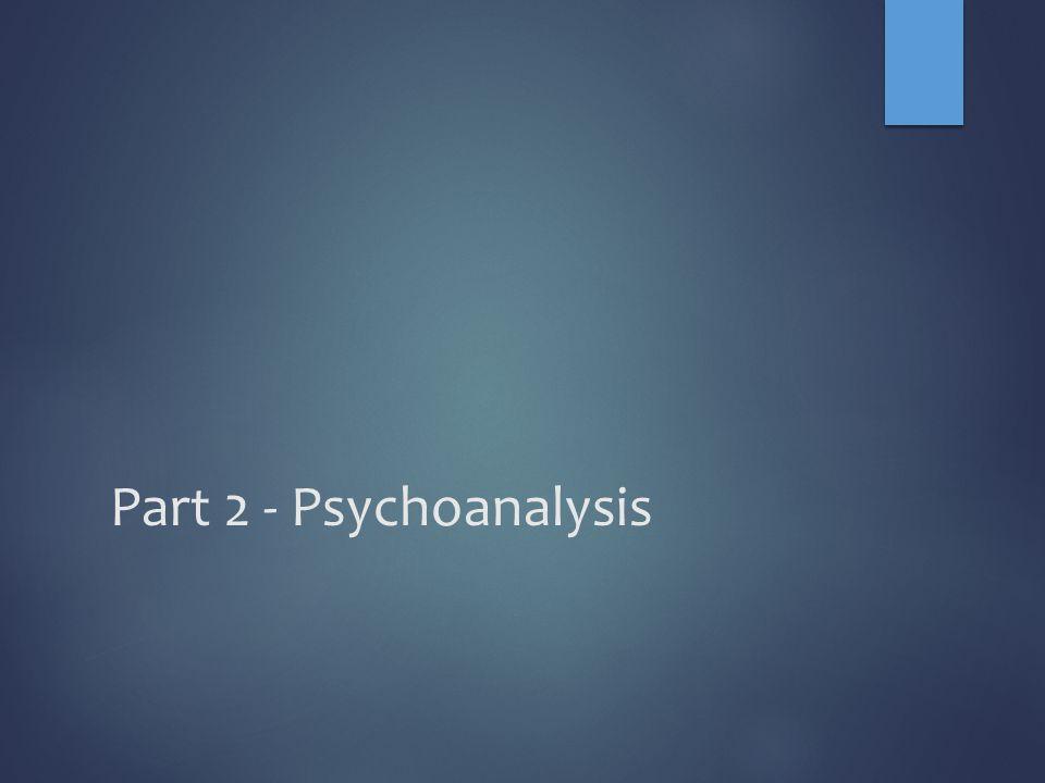 Part 2 - Psychoanalysis