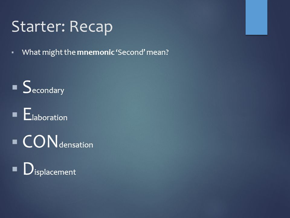 Starter: Recap  What might the mnemonic 'Second' mean.