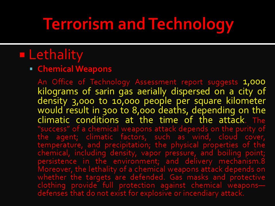  Lethality  Chemical Weapons An Office of Technology Assessment report suggests 1,000 kilograms of sarin gas aerially dispersed on a city of density