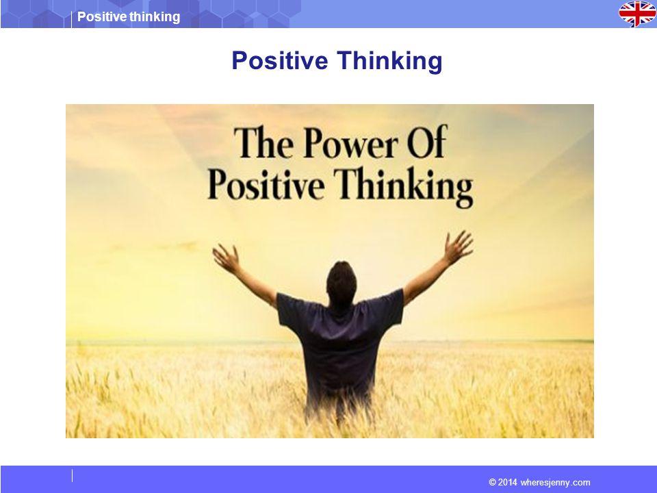 Positive thinking © 2014 wheresjenny.com Positive Thinking