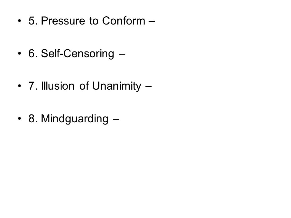 5. Pressure to Conform – 6. Self-Censoring – 7. Illusion of Unanimity – 8. Mindguarding –