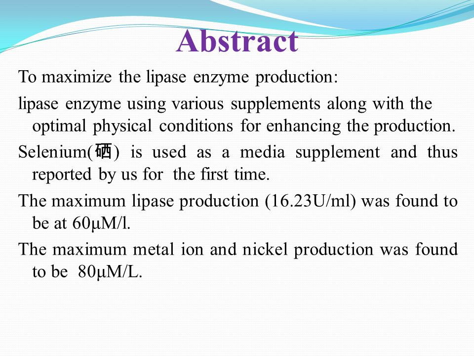 Abstract To maximize the lipase enzyme production: lipase enzyme using various supplements along with the optimal physical conditions for enhancing the production.