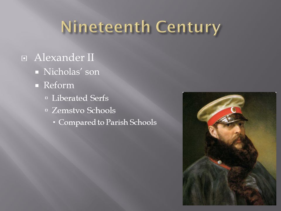  Alexander II  Nicholas' son  Reform  Liberated Serfs  Zemstvo Schools  Compared to Parish Schools