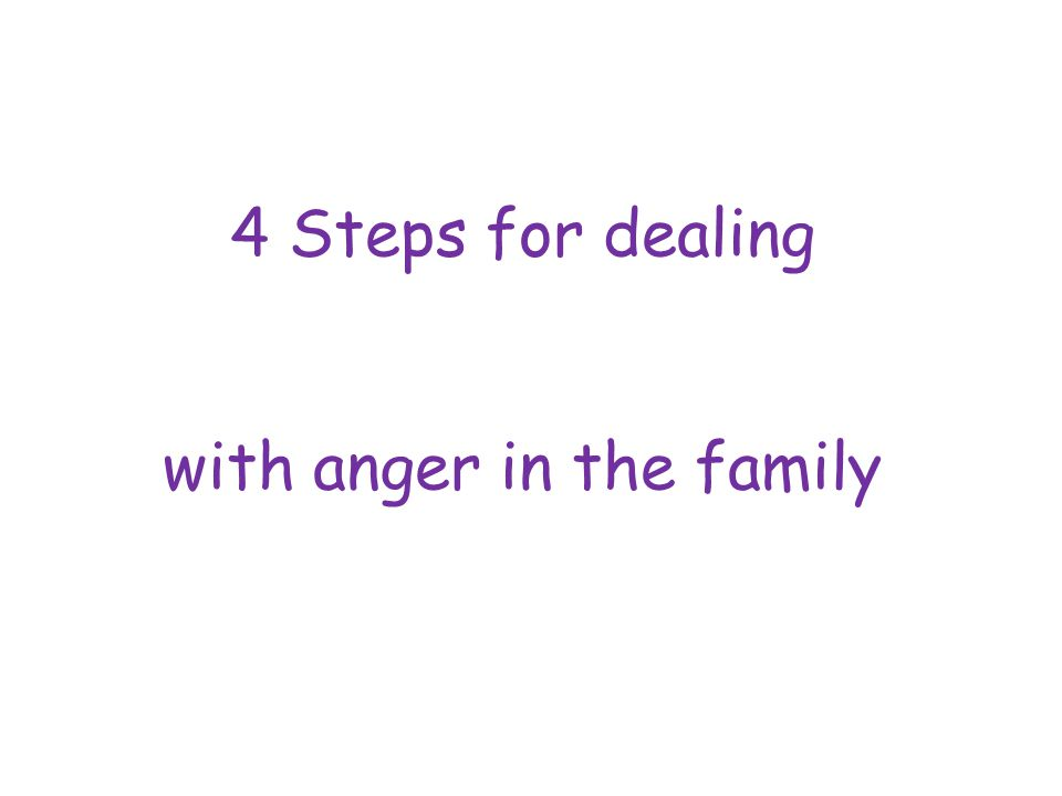 4 Steps for dealing with anger in the family