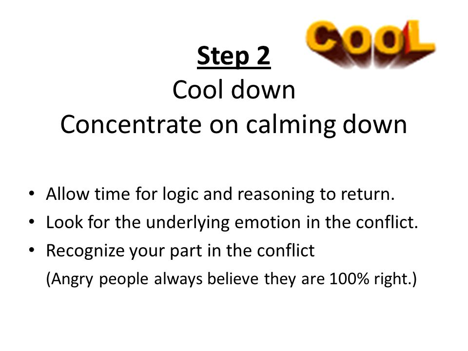Step 2 Cool down Concentrate on calming down Allow time for logic and reasoning to return.