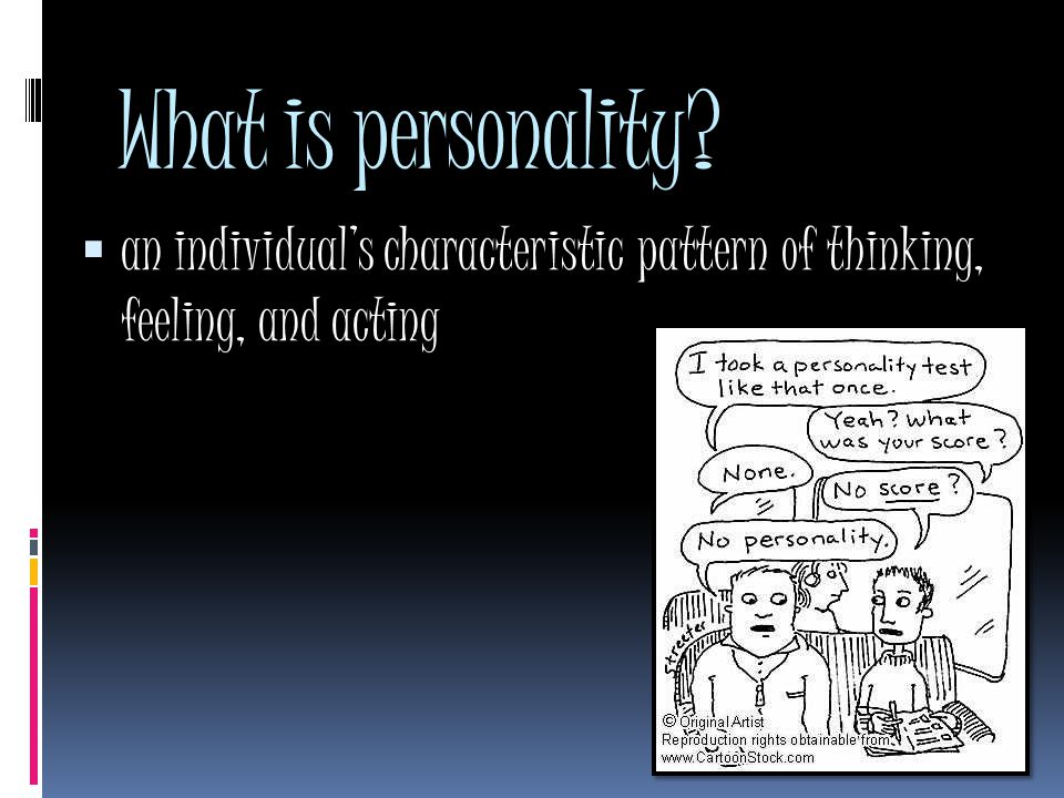 What is personality  an individual's characteristic pattern of thinking, feeling, and acting