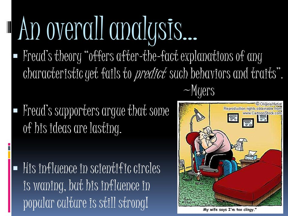 An overall analysis…  Freud's theory offers after-the-fact explanations of any characteristic yet fails to predict such behaviors and traits .