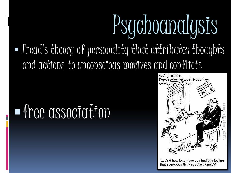 Psychoanalysis  Freud's theory of personality that attributes thoughts and actions to unconscious motives and conflicts  free association