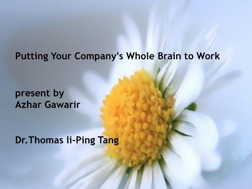 Putting Your Company ' s Whole Brain to Work present by Azhar Gawarir Dr.Thomas li-Ping Tang