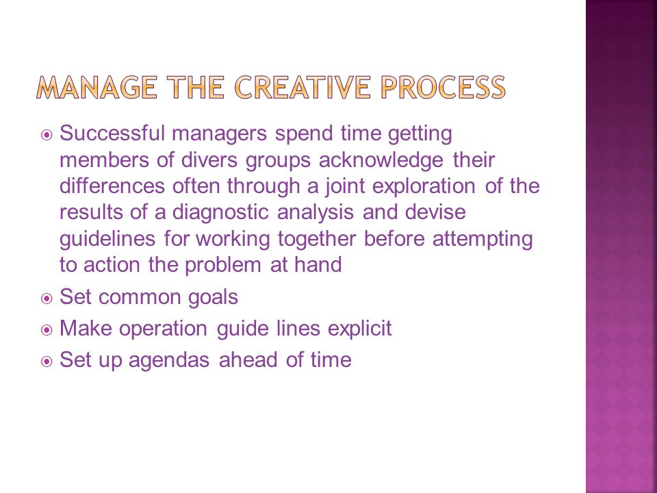 Successful managers spend time getting members of divers groups acknowledge their differences often through a joint exploration of the results of a diagnostic analysis and devise guidelines for working together before attempting to action the problem at hand  Set common goals  Make operation guide lines explicit  Set up agendas ahead of time