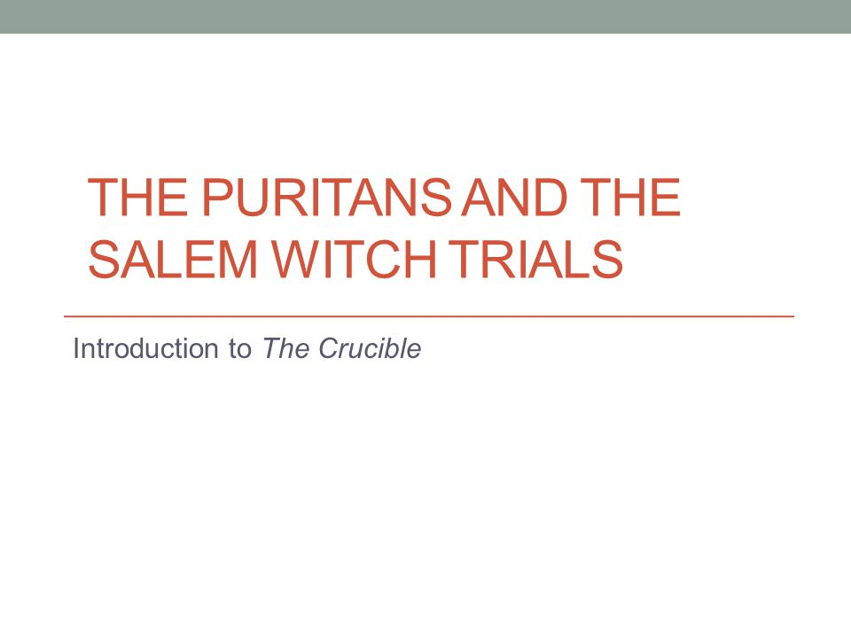 THE PURITANS AND THE SALEM WITCH TRIALS Introduction to The Crucible