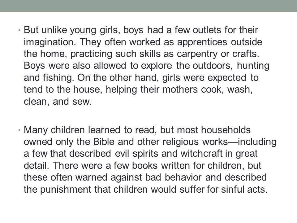 But unlike young girls, boys had a few outlets for their imagination. They often worked as apprentices outside the home, practicing such skills as car