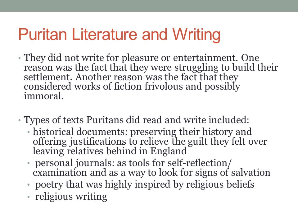 Puritan Literature and Writing They did not write for pleasure or entertainment. One reason was the fact that they were struggling to build their sett