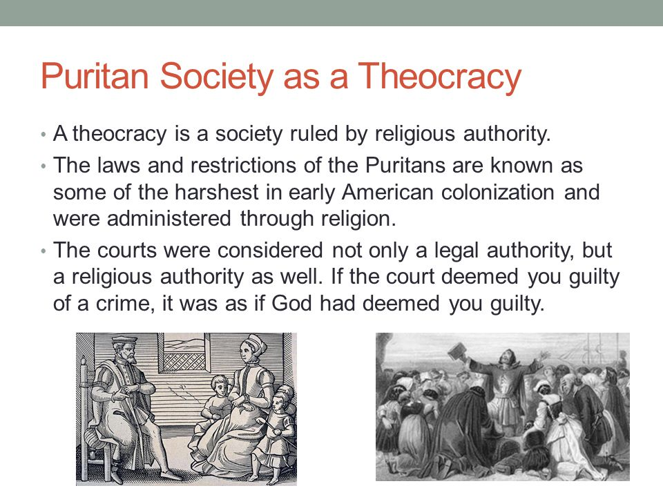 Puritan Society as a Theocracy A theocracy is a society ruled by religious authority. The laws and restrictions of the Puritans are known as some of t