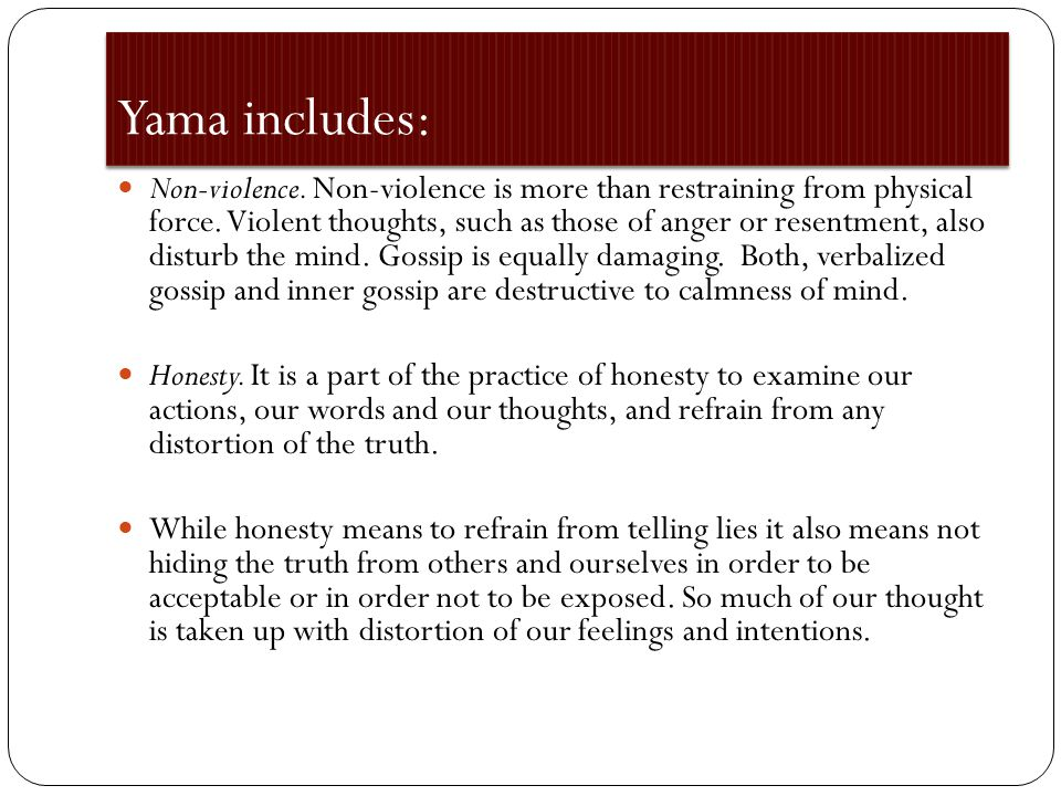 Yama includes: Non-violence. Non-violence is more than restraining from physical force.