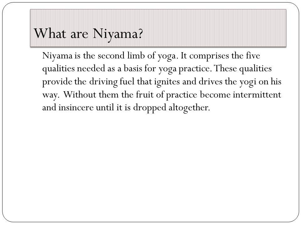 What are Niyama.Niyama is the second limb of yoga.