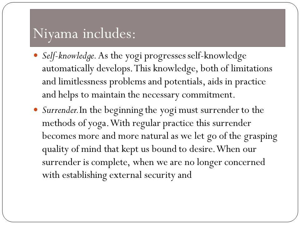 Niyama includes: Self-knowledge.As the yogi progresses self-knowledge automatically develops.