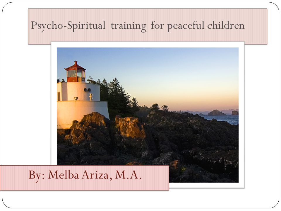 Psycho-Spiritual training for peaceful children By: Melba Ariza, M.A.