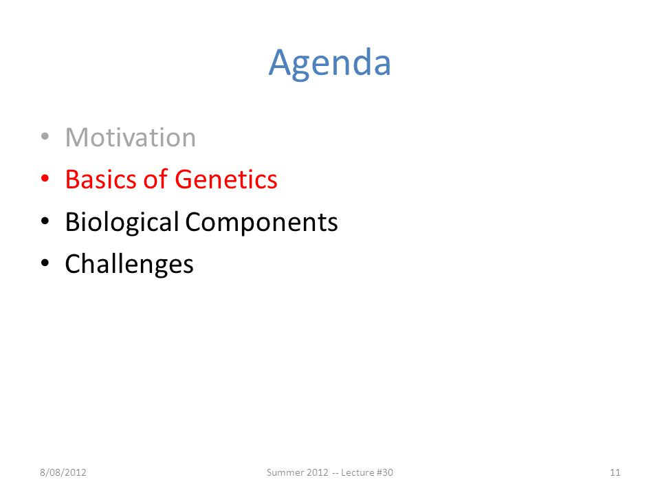 Agenda Motivation Basics of Genetics Biological Components Challenges 8/08/2012Summer 2012 -- Lecture #3011