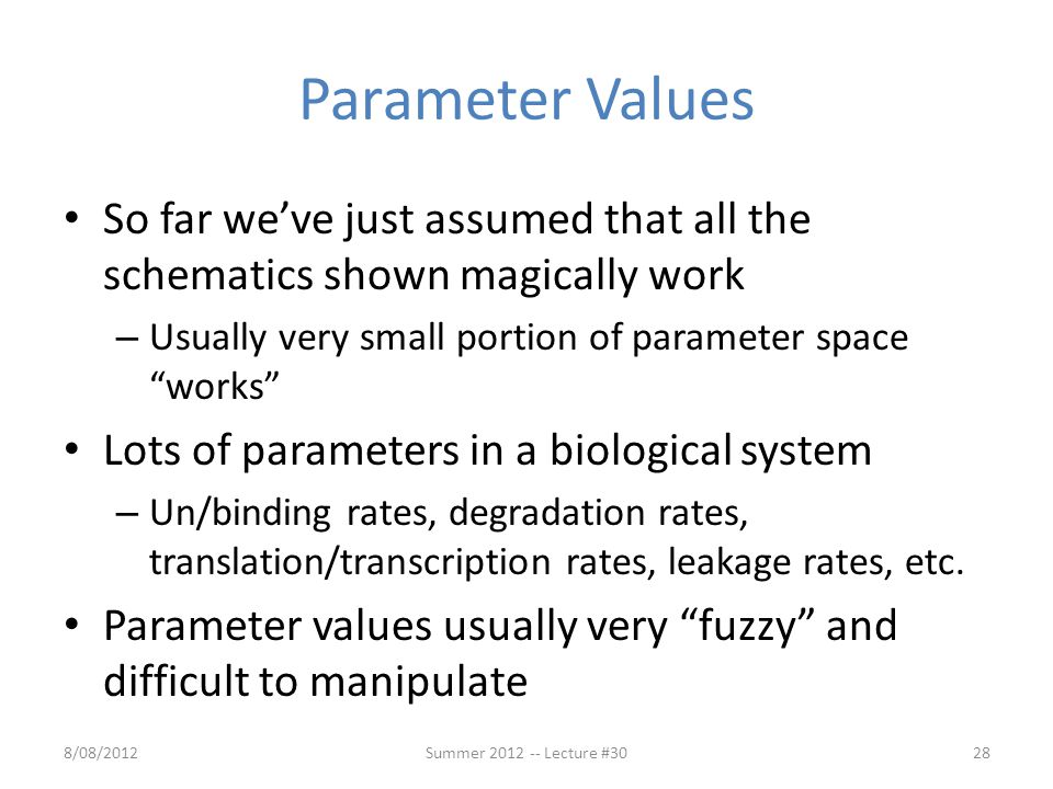 "Parameter Values So far we've just assumed that all the schematics shown magically work – Usually very small portion of parameter space ""works"" Lots o"
