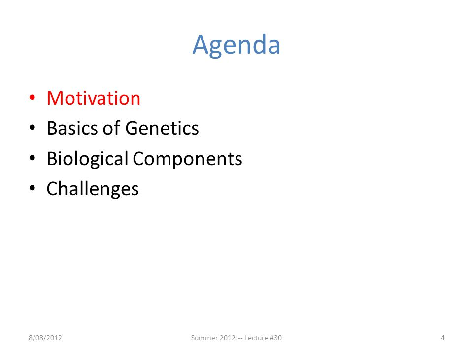 Agenda Motivation Basics of Genetics Biological Components Challenges 8/08/2012Summer 2012 -- Lecture #304