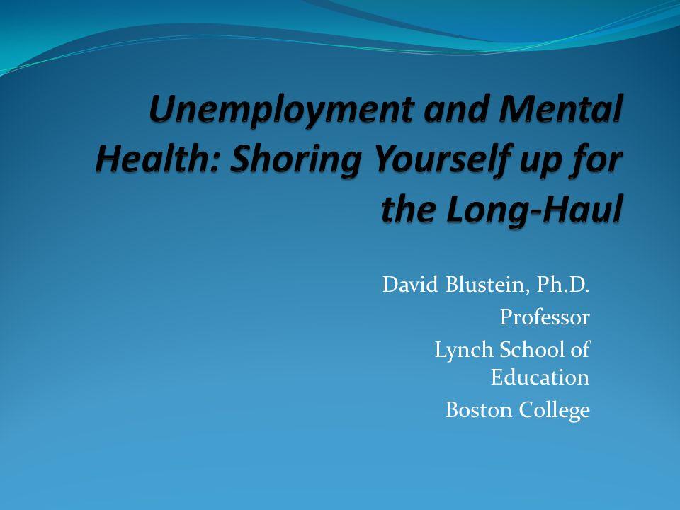 David Blustein, Ph.D. Professor Lynch School of Education Boston College