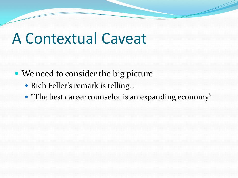 A Contextual Caveat We need to consider the big picture.