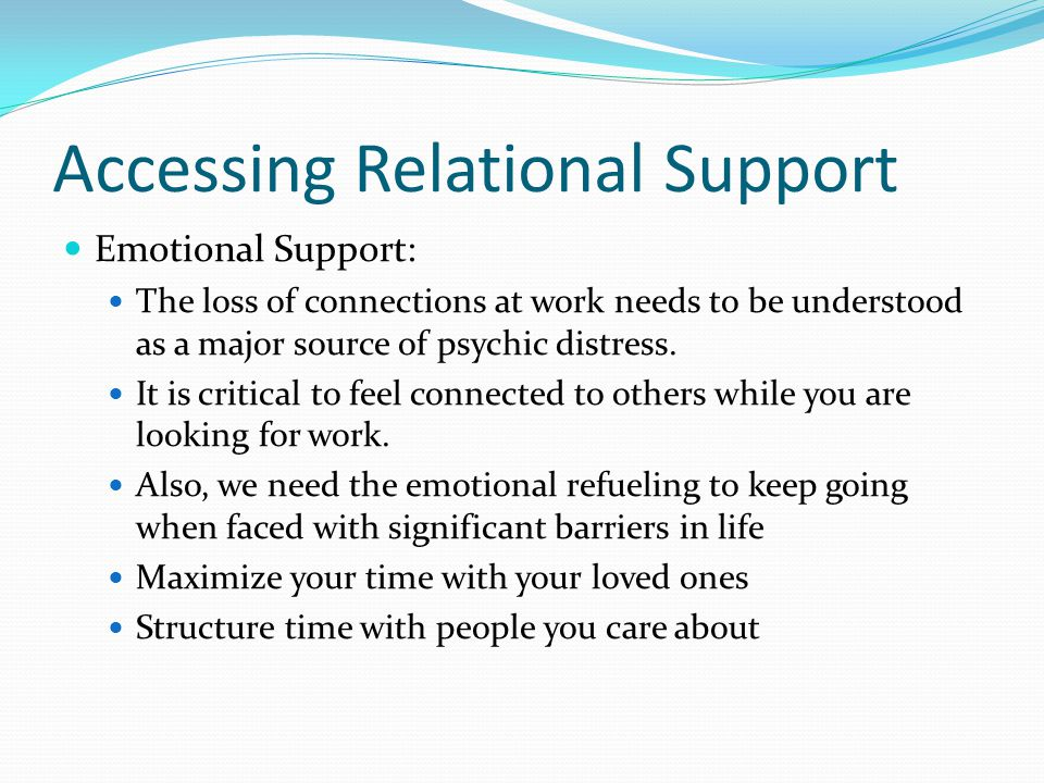 Accessing Relational Support Emotional Support: The loss of connections at work needs to be understood as a major source of psychic distress.
