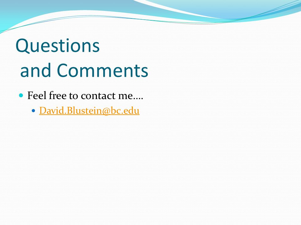 Questions and Comments Feel free to contact me…. David.Blustein@bc.edu