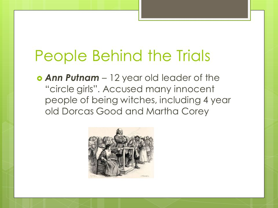 People Behind the Trials  Ann Putnam – 12 year old leader of the circle girls .