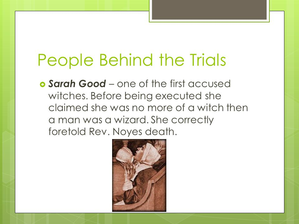 People Behind the Trials  Sarah Good – one of the first accused witches.