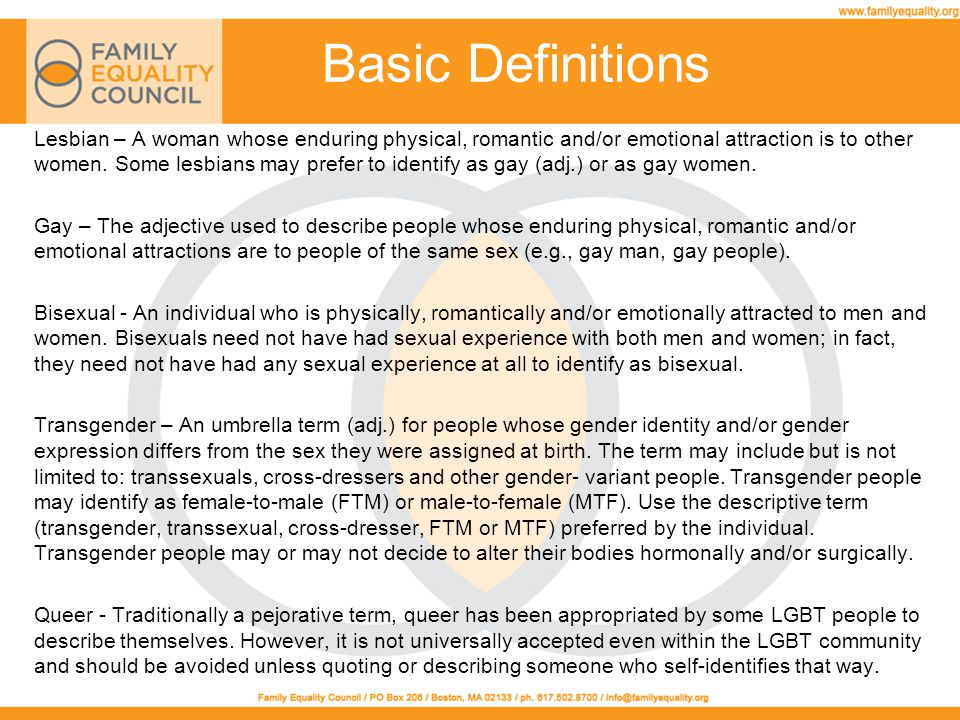 Key Points Cont'd Ask questions if you don't know –But think about those questions before you ask Check judgments at the door A person's gender identity may not be able to be gleaned through observation Family members may be hostile Employer may be hostile Experience in communities of faith – even in churches – may have been hostile