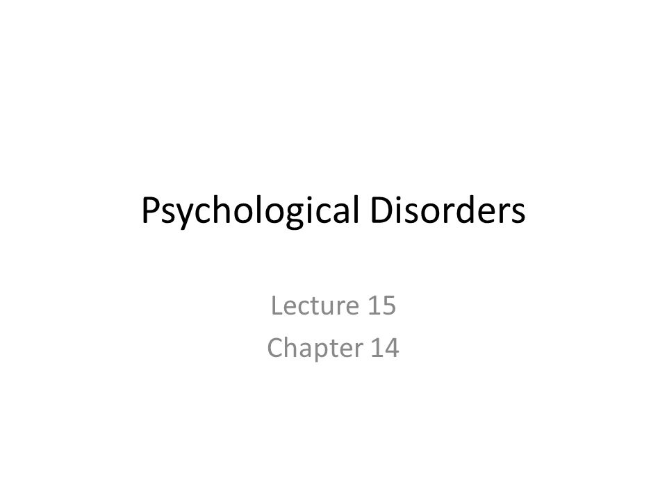 Psychological Disorders Lecture 15 Chapter 14