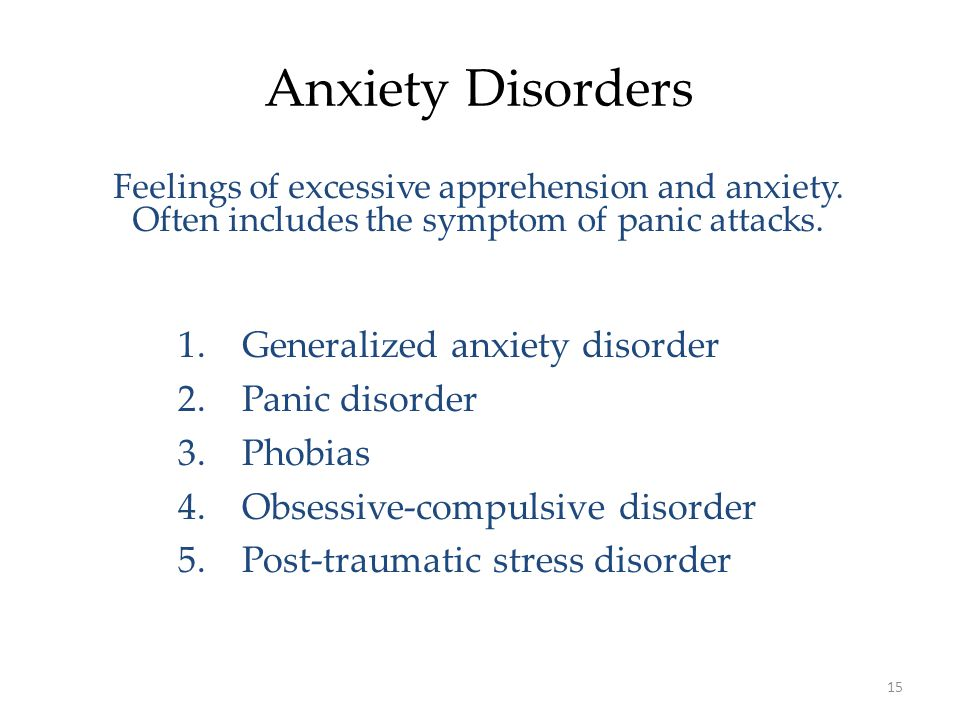 15 Anxiety Disorders Feelings of excessive apprehension and anxiety.