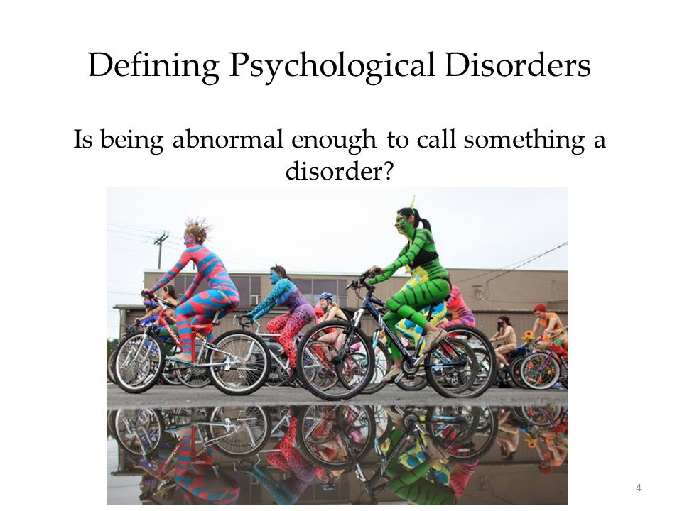 4 Defining Psychological Disorders Is being abnormal enough to call something a disorder?