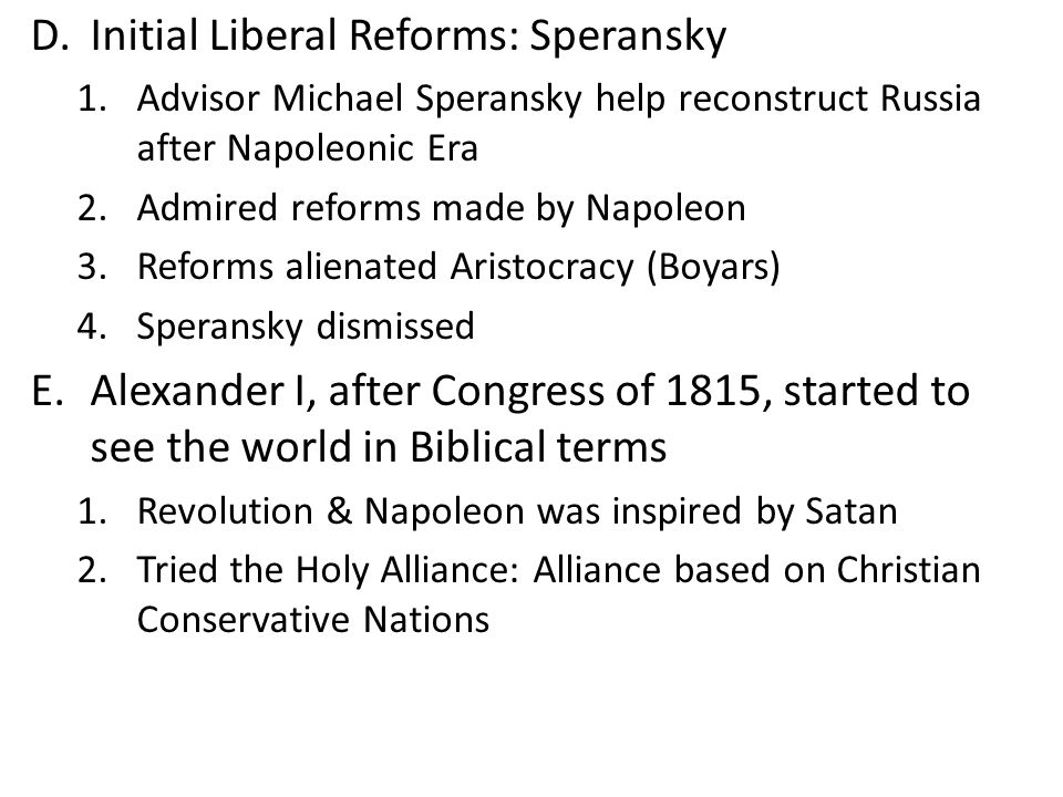 D.Initial Liberal Reforms: Speransky 1.Advisor Michael Speransky help reconstruct Russia after Napoleonic Era 2.Admired reforms made by Napoleon 3.Ref