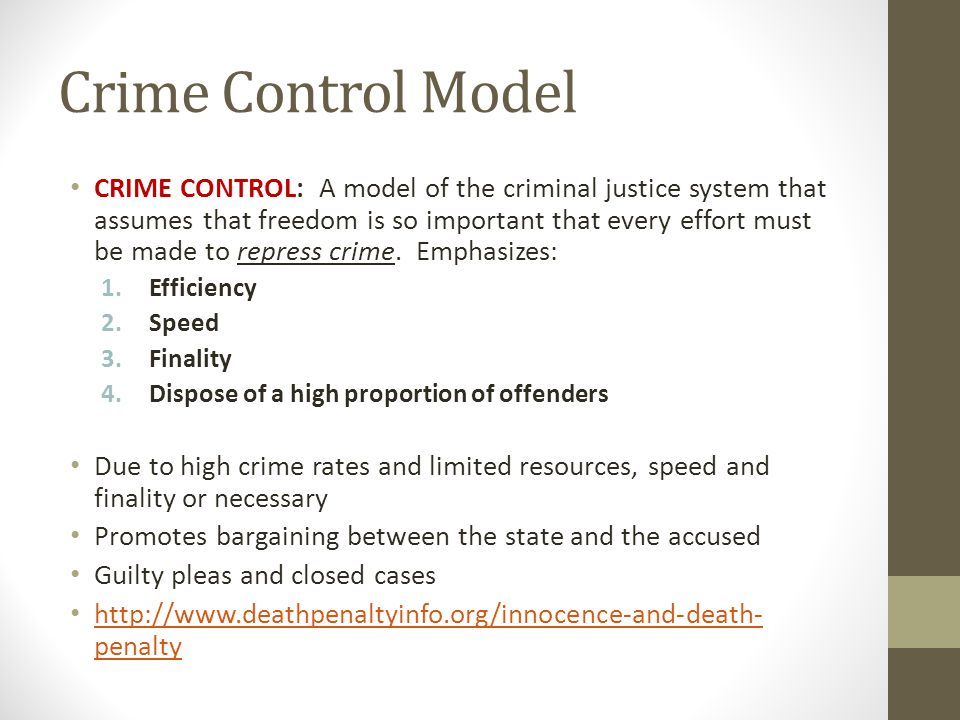 Crime Control Model CRIME CONTROL: A model of the criminal justice system that assumes that freedom is so important that every effort must be made to