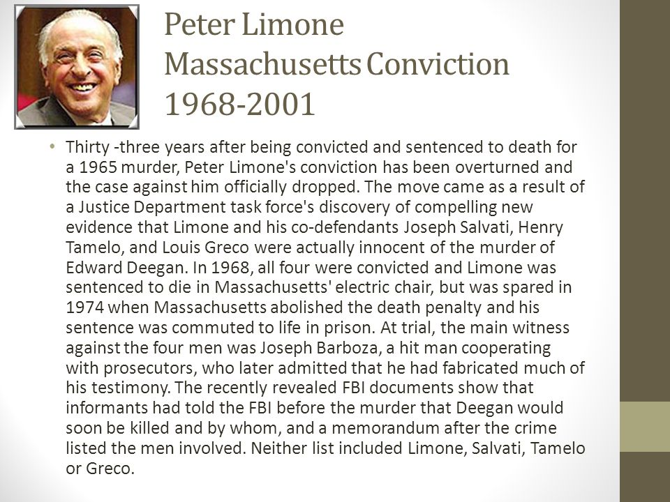 Peter Limone Massachusetts Conviction 1968-2001 Thirty -three years after being convicted and sentenced to death for a 1965 murder, Peter Limone's con