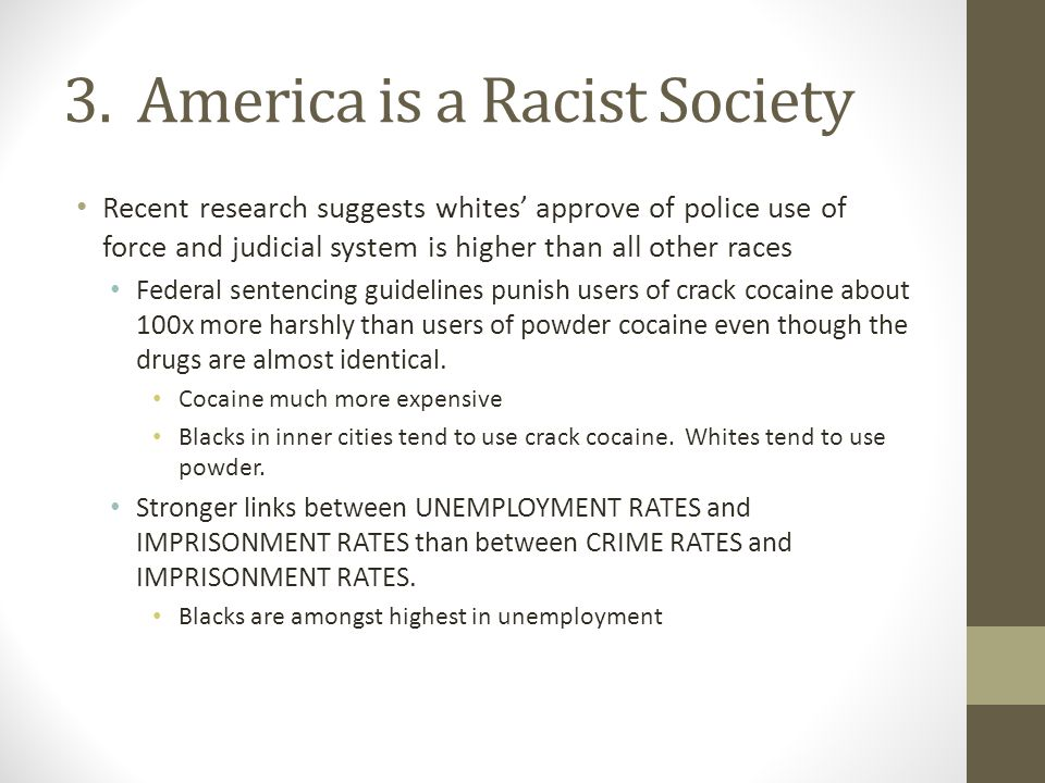 3. America is a Racist Society Recent research suggests whites' approve of police use of force and judicial system is higher than all other races Fede