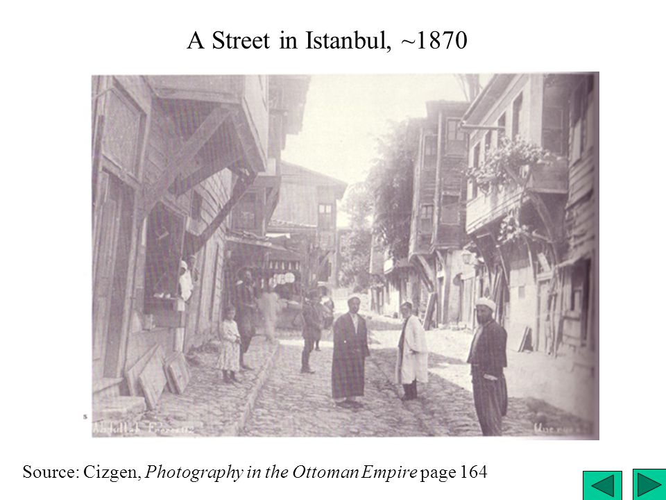 A Street in Istanbul, ~1870 Source: Cizgen, Photography in the Ottoman Empire page 164