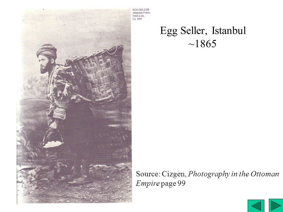 Egg Seller, Istanbul ~1865 Source: Cizgen, Photography in the Ottoman Empire page 99