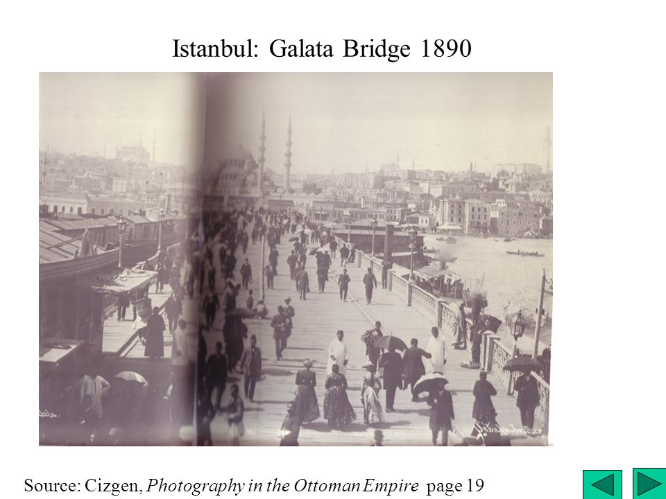 Istanbul: Galata Bridge 1890 Source: Cizgen, Photography in the Ottoman Empire page 19